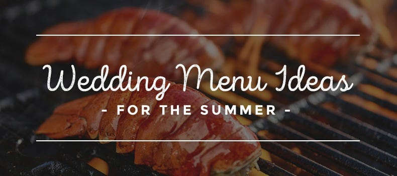 Wedding Menu Ideas for the Summer