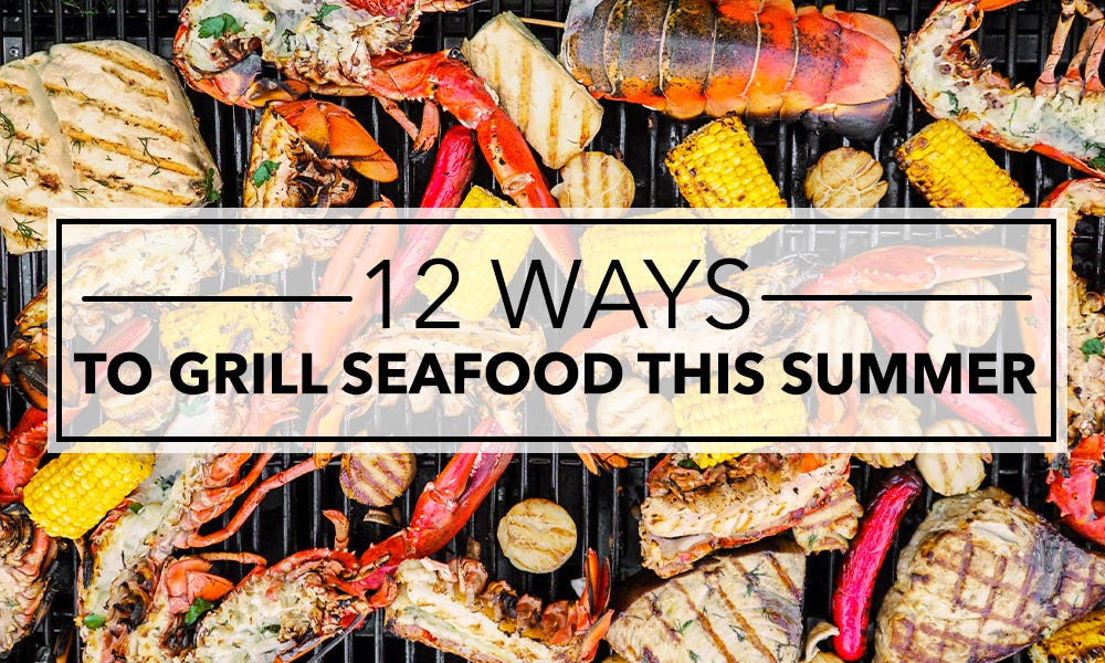 12 Ways to Grill Seafood this Summer