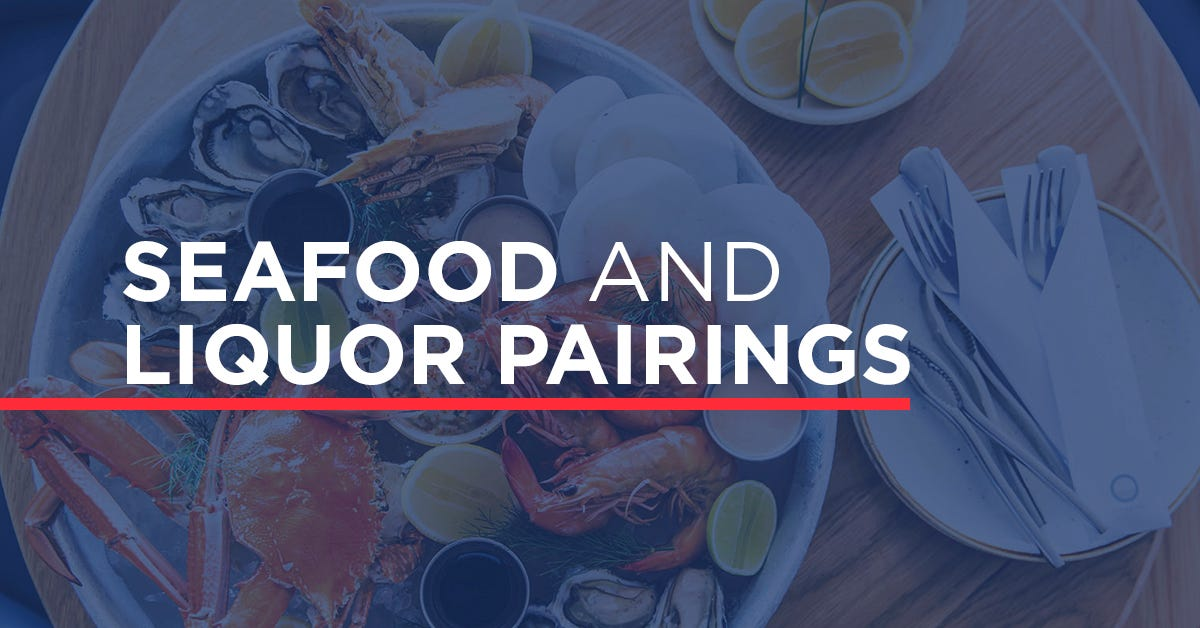 Seafood and Liquor Pairings