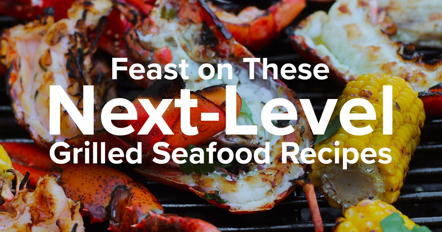 Feast on These Next-Level Grilled Seafood Recipes